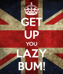 get-up-you-lazy-bum-2